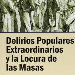 Opinión del libro: Delirios populares extraordinarios y la locura de las masas
